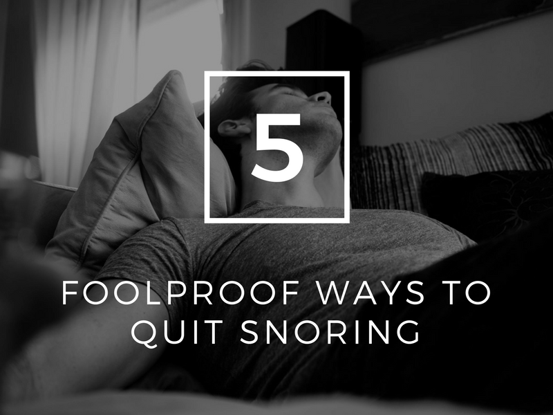 5 Foolproof Ways To Quit Snoring