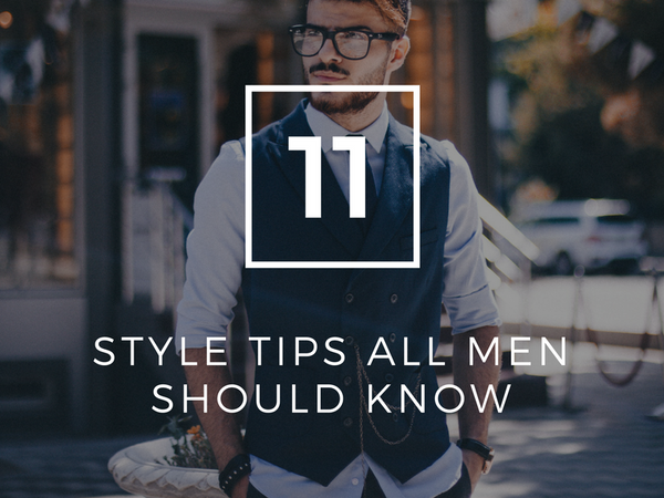 11 Style Tips All Men Should Know