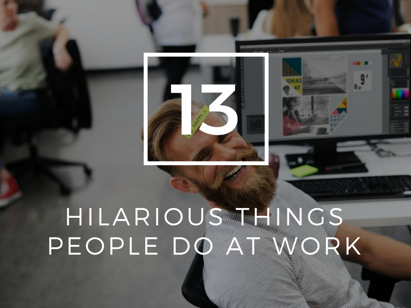 13 Hilarious Things People Do at Work