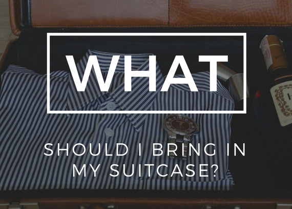 What Should I Bring In My Suitcase?