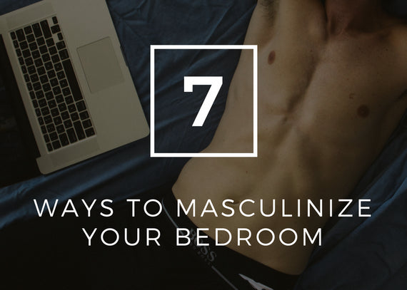 7 ways to Masculinize your bedroom
