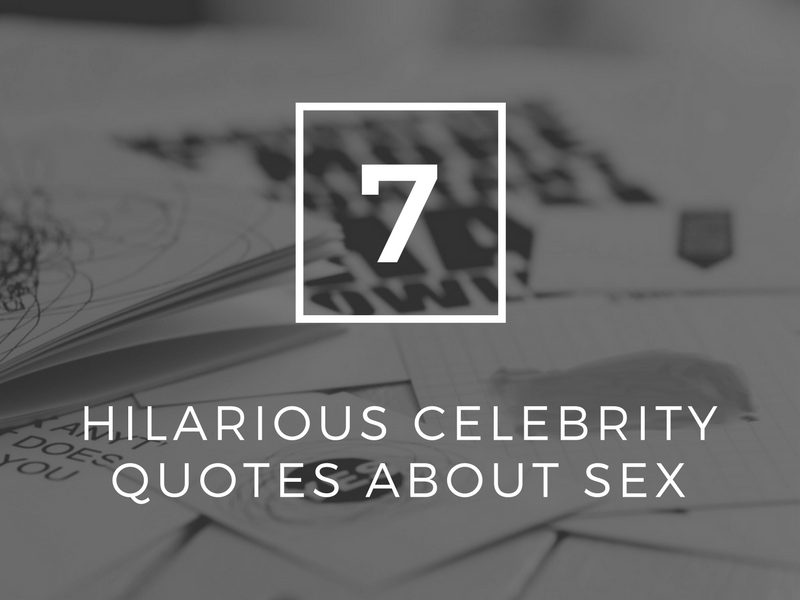 7 Hilarious Celebrity Quotes About Sex