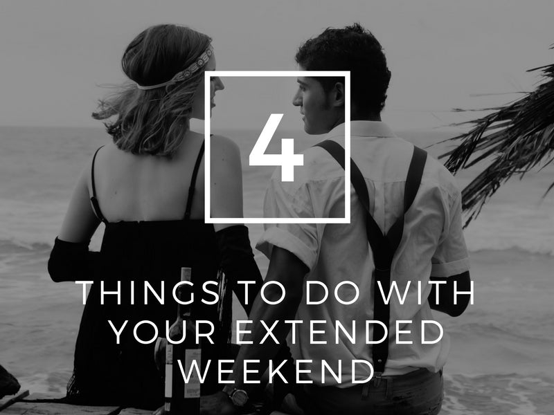 4 Things To Do With Your Extended Weekend