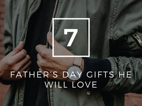 7 Father's Day Gifts He Will Love
