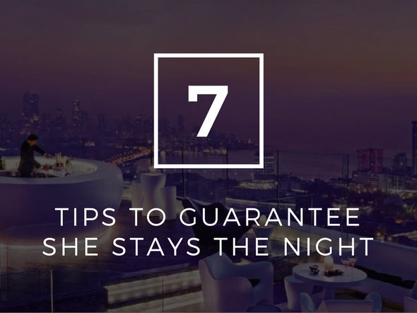 7 Tips to Guarantee She Stays the Night