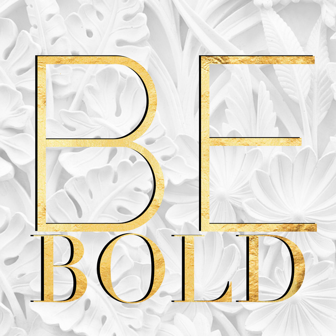 Be Bold Collection