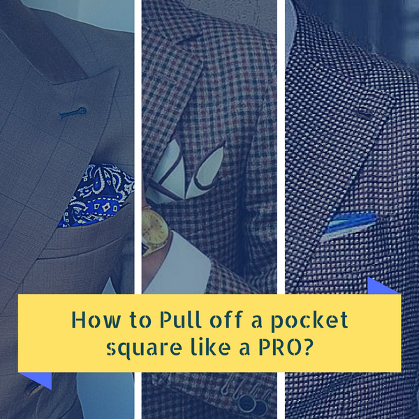 How To Pull Off A Pocket Square Like A Pro