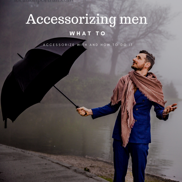 Accessorizing men: What to Accessorize with and How to Do It