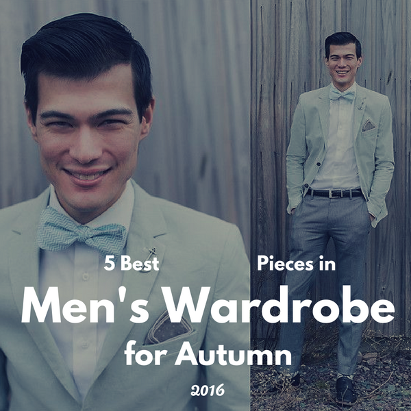 5 Best Pieces in Men's Wardrobe for Autumn 2016