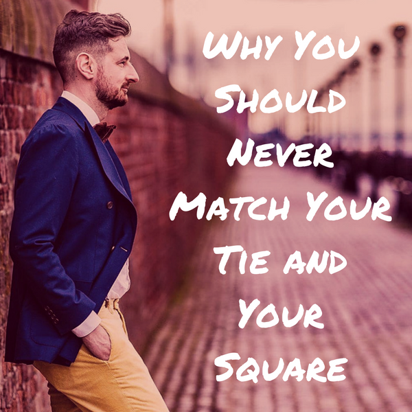 Bottom Line - Why Your Square Should Never Match Your Tie?
