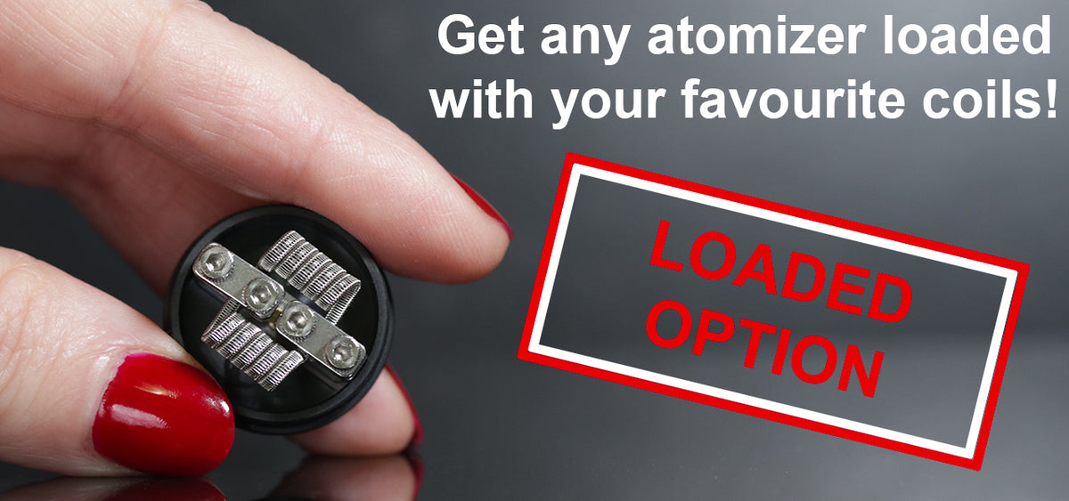 Get any atomizer loaded with your favourite coils. Try the loaded option!