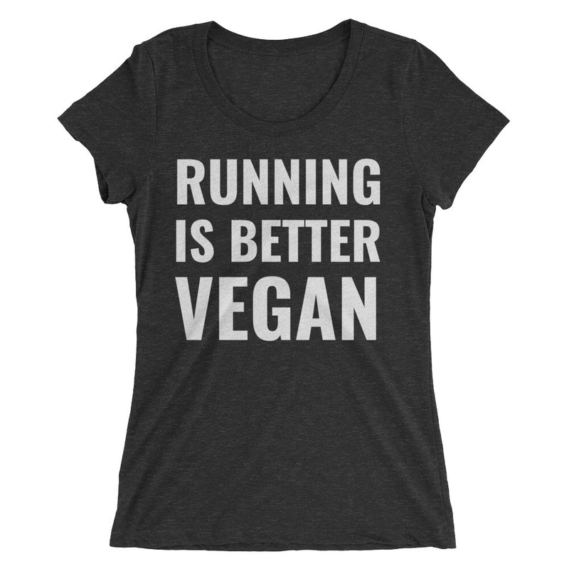 Running Is Better Vegan Ladies' Tee