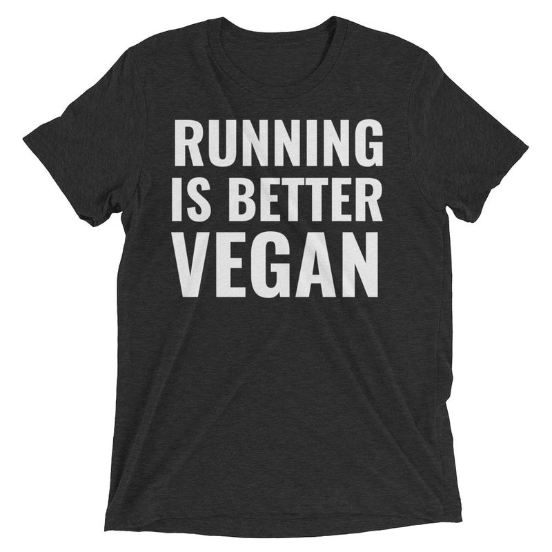 Running Is Better Vegan Tee