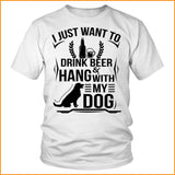 I Just Want To Drink Beer & Hang With My Dog (B)