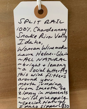 100% Chardonnay. Snake River Valley, Idaho.  Woman winemaker - Laura Hefner-Glavin. All natural. Bright & lemony. A social butterfly this wine flitters around your mouth jumping from smooth to zippy in moments. Wild pineapple. Special natural Idaho sipper!