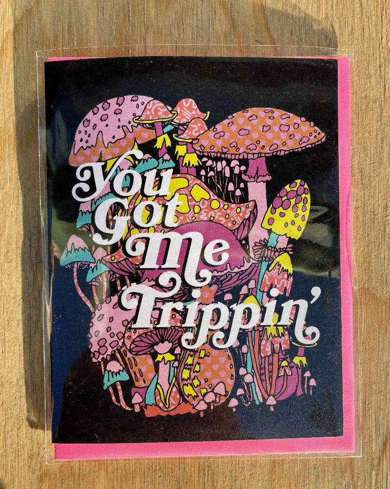 You got me trippin' greeting card. Blank inside.