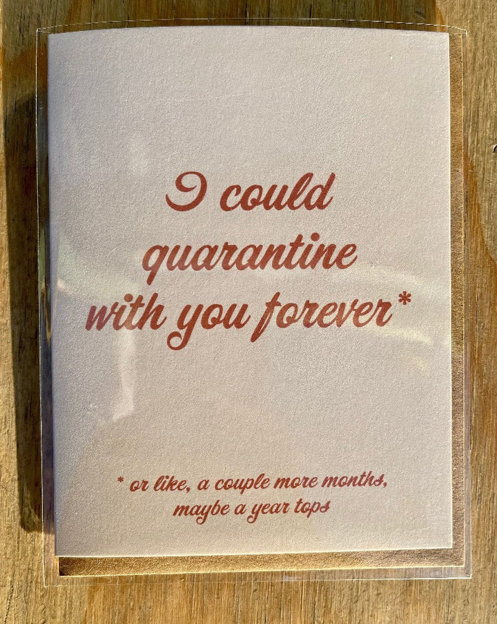 I could quarantine with you forever greeting card. Blank inside.