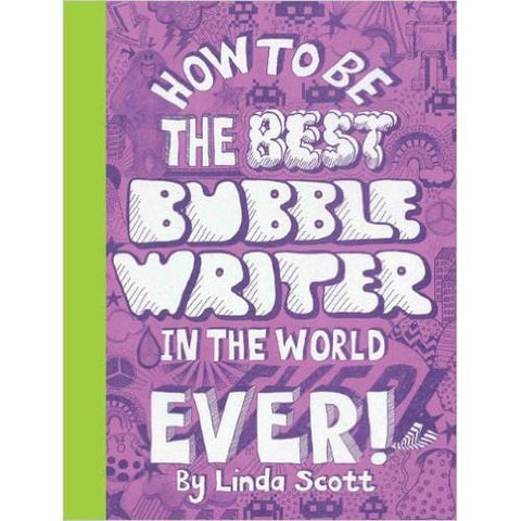 How To Be The Best Bubble Writer In The World Ever! - Linda Scott
