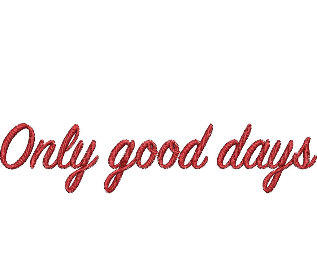Only Good Days Embroidery Design - Embroidstock