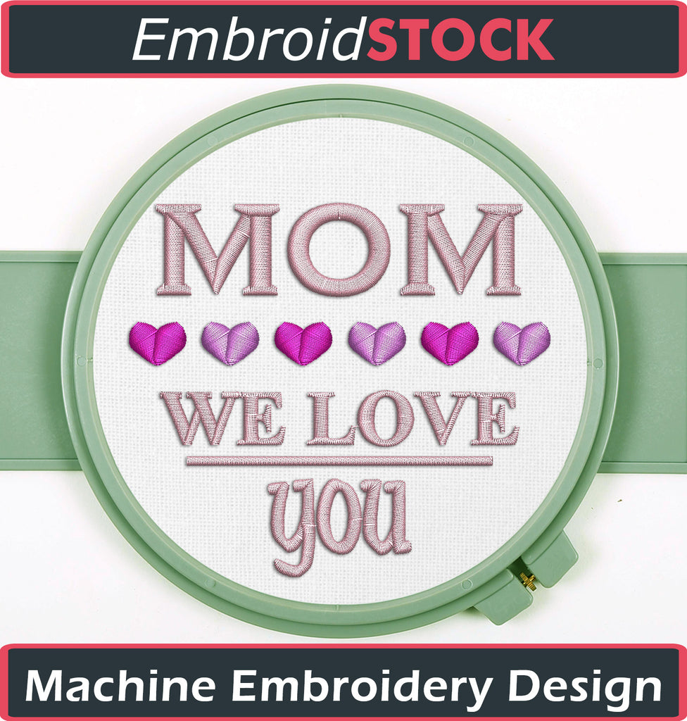 Mom We Love You Embroidery Design - Embroidstock