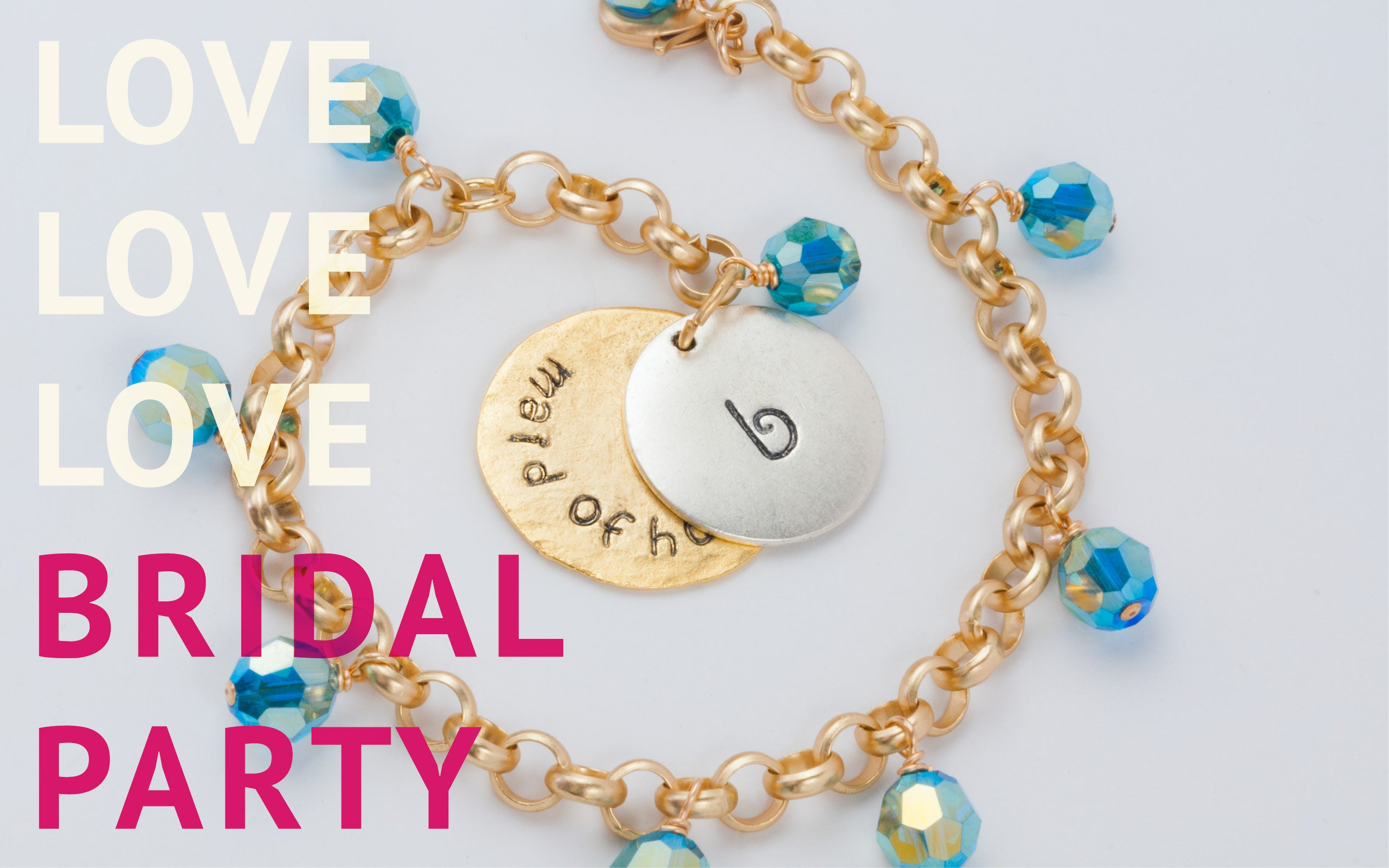 Love Bridal Party collection: custom bracelets and pins to celebrate and honor those walking with you