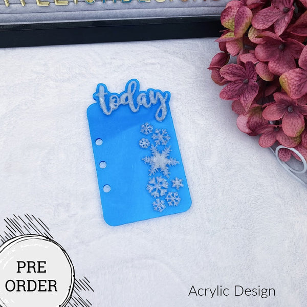 PRE-ORDER Snowflake Acrylic Today Tab