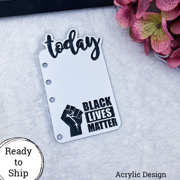 A6 Rings Acrylic Black Lives Matter Today Tab - Ready to Ship