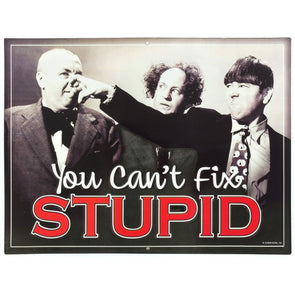 "The Three Stooges Tin Sign: You Can'T Fix Stupid - 11.5""X14"" - Ready To Ship"