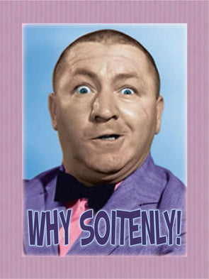 The Three Stooges Magnet: Curly Soitenly - READY TO SHIP