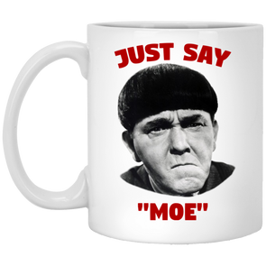 Three Stooges Just Say Moe Mug - FREE SHIPPING