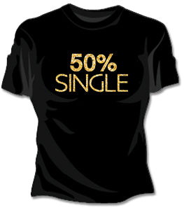 50% Single Girls T-Shirt