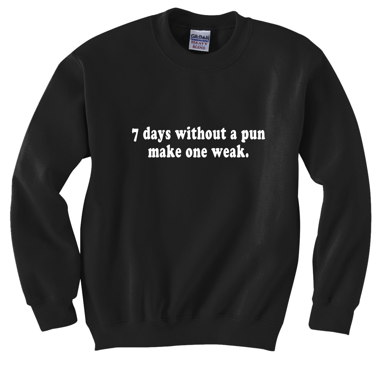 7 Days Without A Pun Make One Weak Crew Neck Sweatshirt