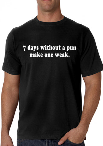 7 Days Without A Pun Make One Weak Men's T-Shirt