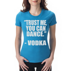 """You Can Dance"" - Vodka Girl's T-Shirt"