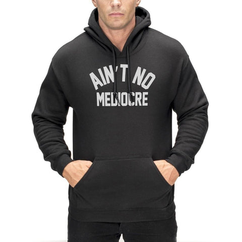 """Ain't"" No Mediocre Hoodie"