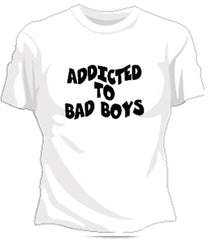 Addicted To Bad Boys Girls T-Shirt