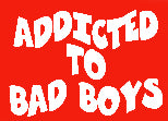 Addicted To Bad Boys