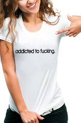 Addicted To Fu*king Girls T-Shirt