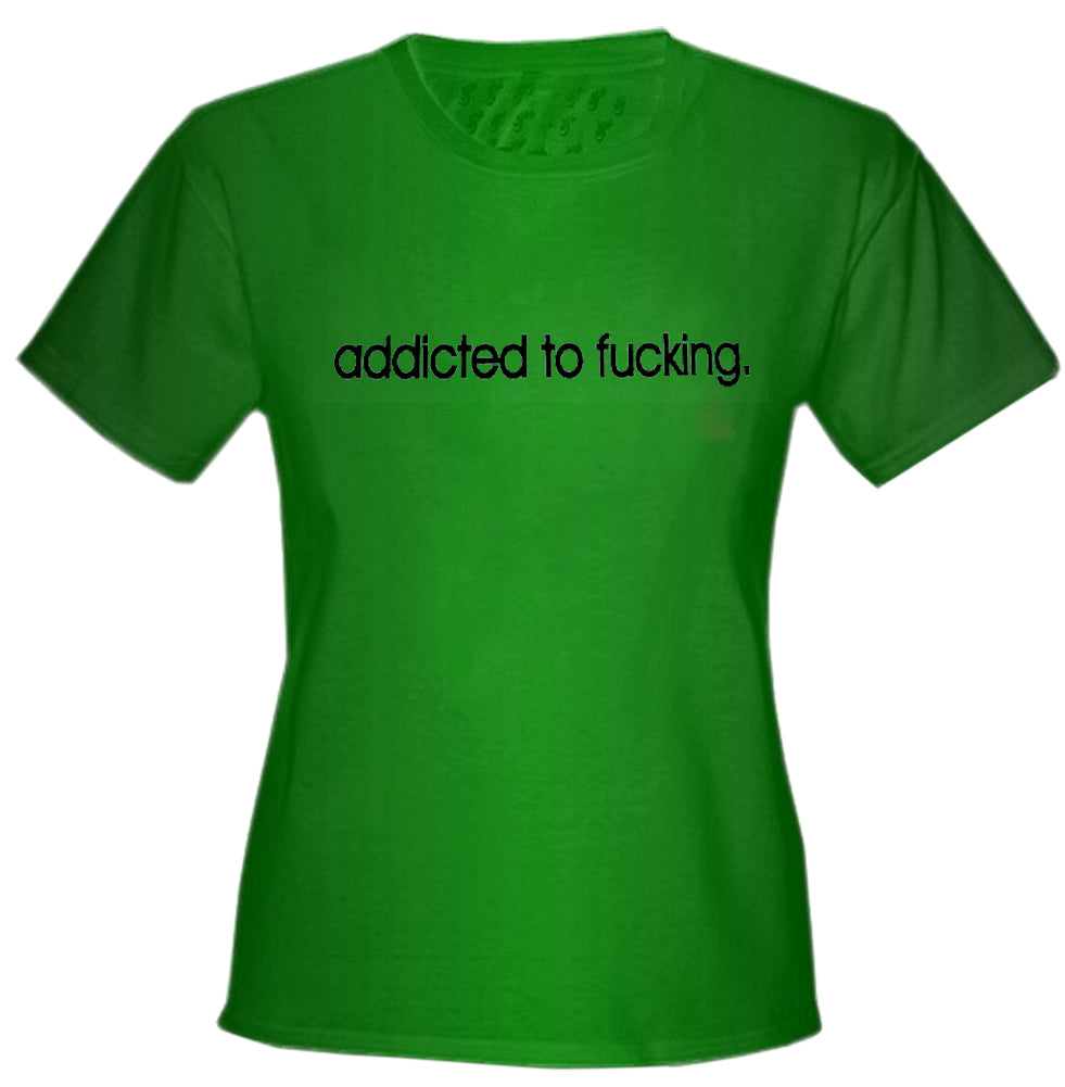 Addicted To Fu*king Girls T-Shirt Kelly Green