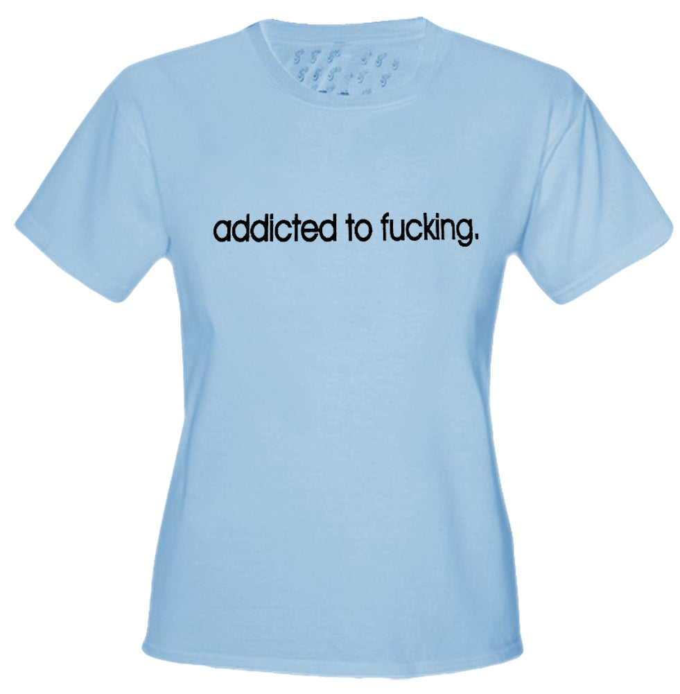 Addicted To Fu*king Girls T-Shirt Light Blue