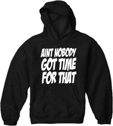 Aint Nobody Got Time For That Adult Hoodie