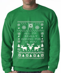 All I'm Really Asking For Is You Ugly Christmas Sweater Adult Crewneck Sweatshirt