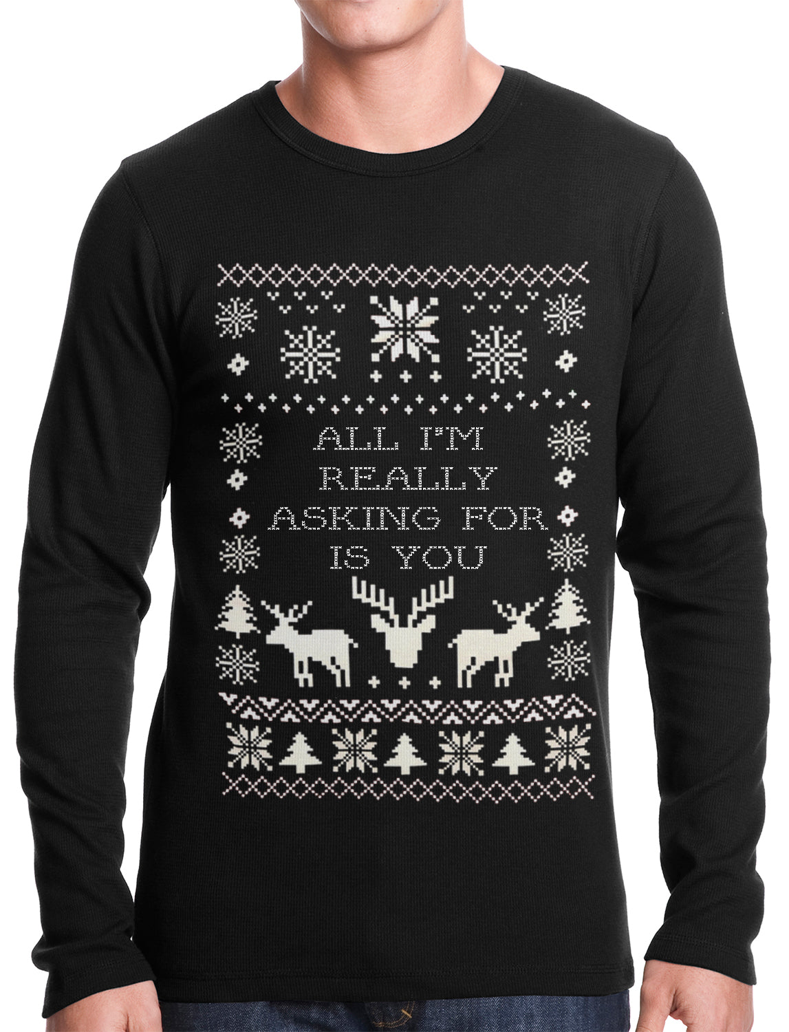 All I'm Really Asking For Is You Ugly Christmas Thermal Shirt