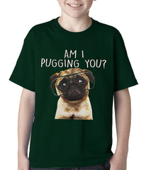 Am I Pugging You Funny Pug Kids T-shirt Forest Green