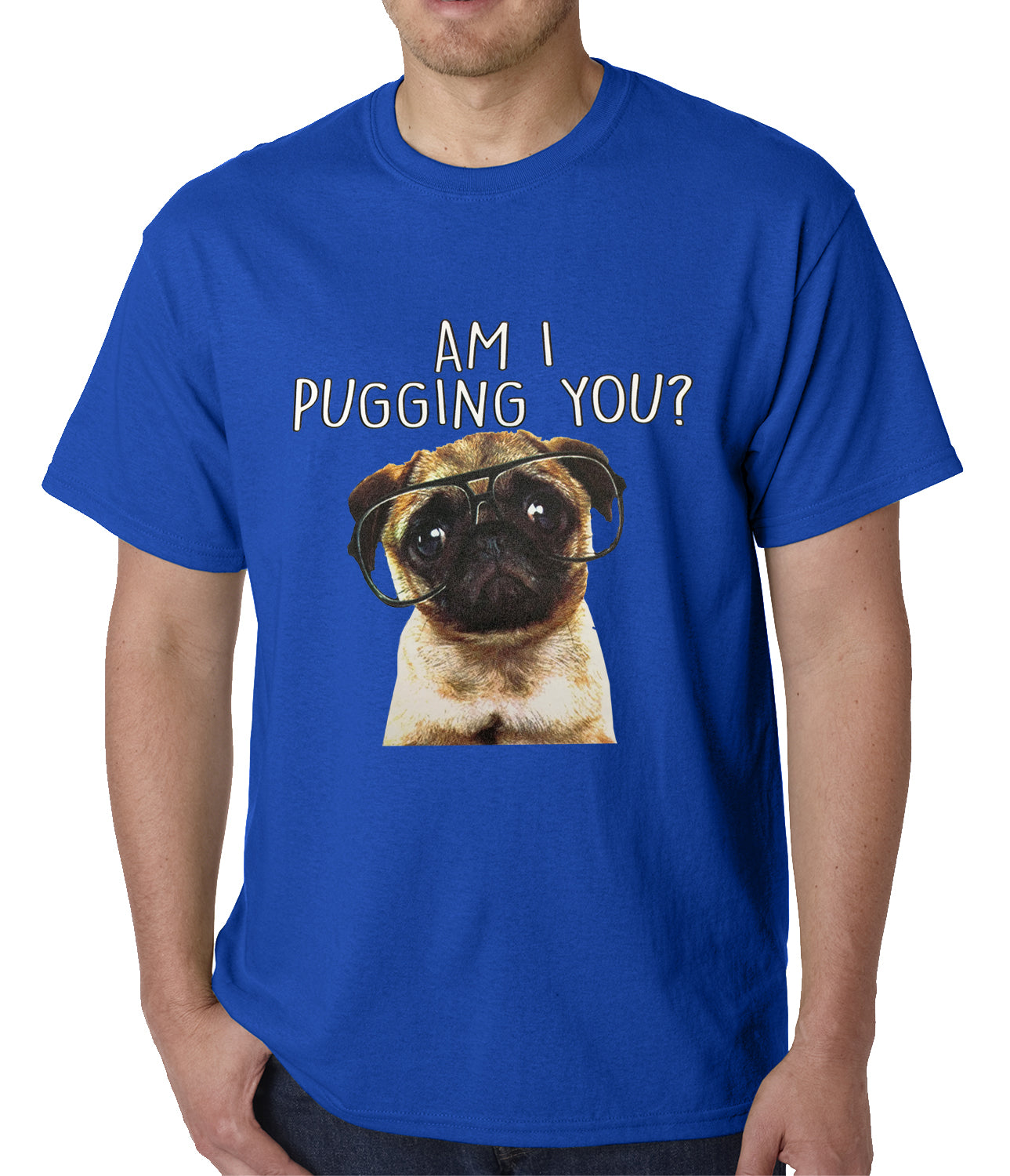 Am I Pugging You Funny Pug Mens T-shirt