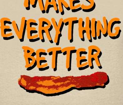 Bacon Makes Everything Better Men's T-Shirt