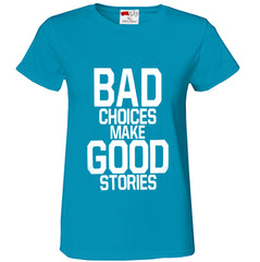 Bad Choices Make Good Stories Girl's T-Shirt