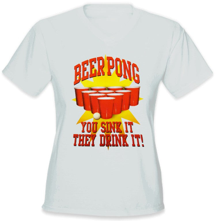 "Beer Pong ""You Sink It They Drink It"" Girls T-Shirt"