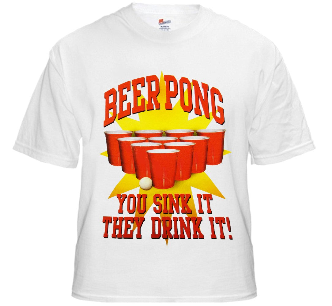 "Beer Pong ""You Sink It They Drink It"" T-Shirt"