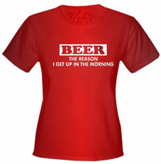 Beer The Reason I Get Up Girls T-Shirt